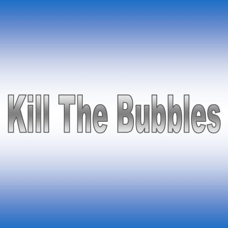Kill The Bubbles